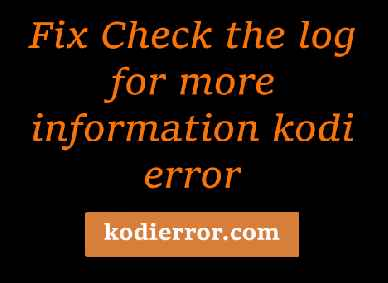 Fix check the log for more information Kodi Error with 3