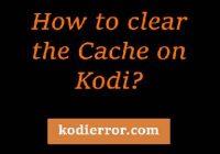 clear cache on Kodi